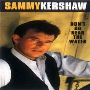 Mp3 Sammy Kershaw - Don't Go Near The Water